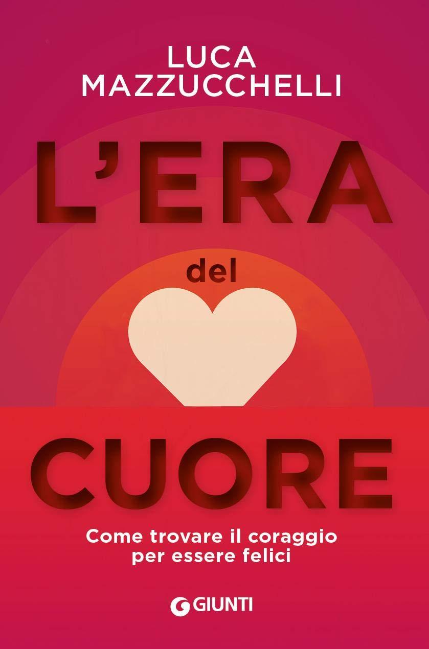 Libri di viaggi Luca Mazzucchelli l'era del cuore